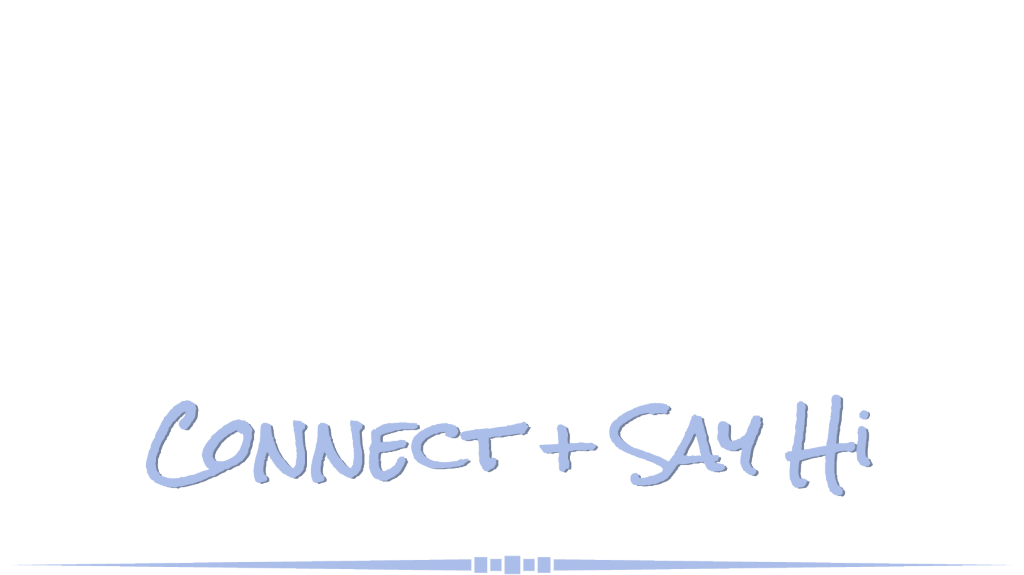Connect + Say Hi